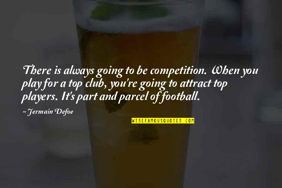 Football Players Quotes By Jermain Defoe: There is always going to be competition. When