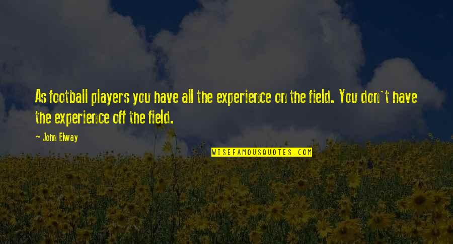 Football Players Quotes By John Elway: As football players you have all the experience