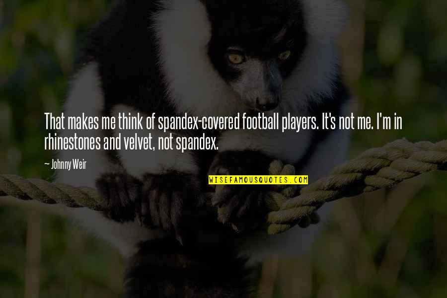 Football Players Quotes By Johnny Weir: That makes me think of spandex-covered football players.