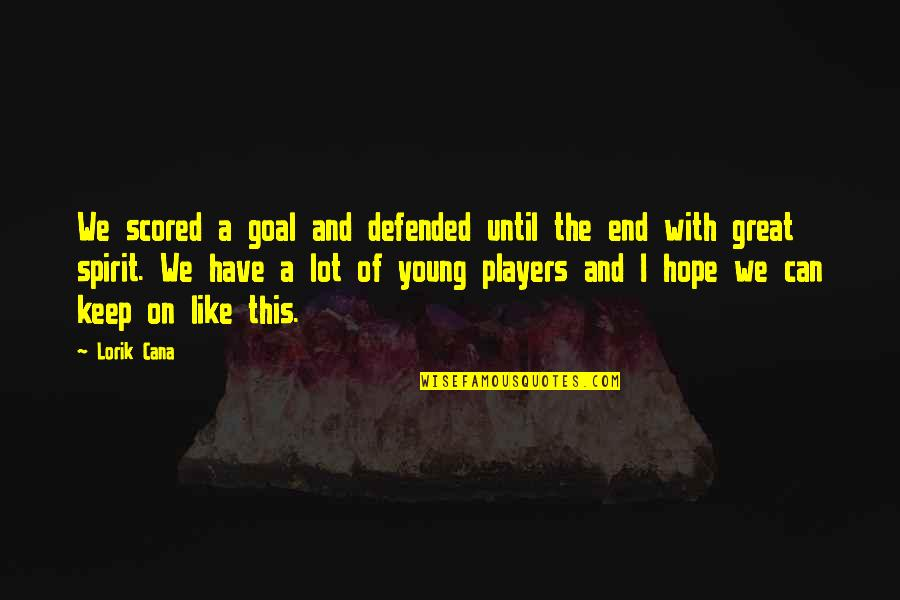 Football Players Quotes By Lorik Cana: We scored a goal and defended until the
