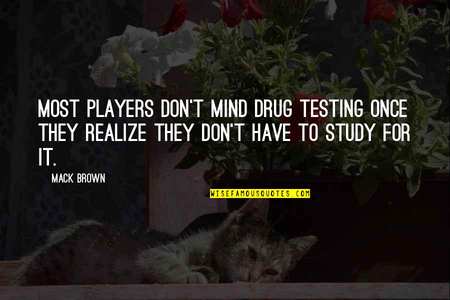 Football Players Quotes By Mack Brown: Most players don't mind drug testing once they