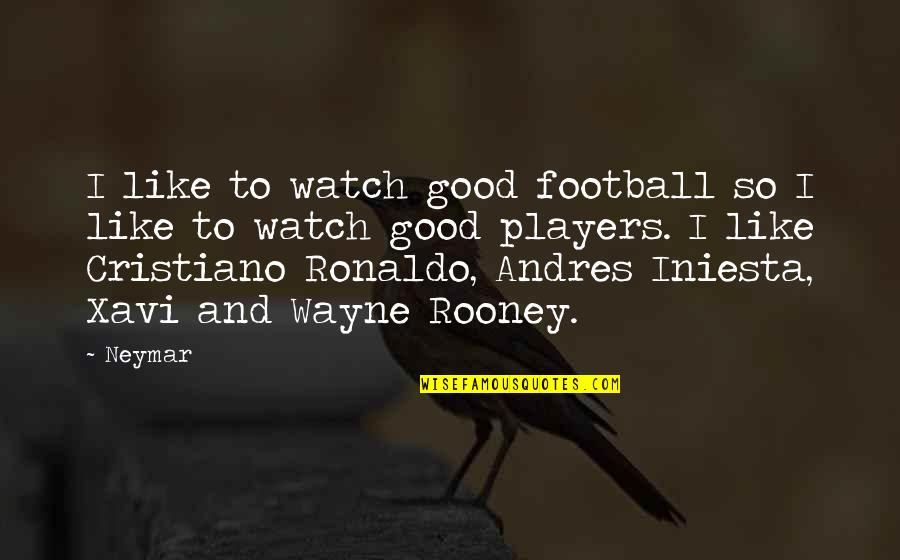 Football Players Quotes By Neymar: I like to watch good football so I