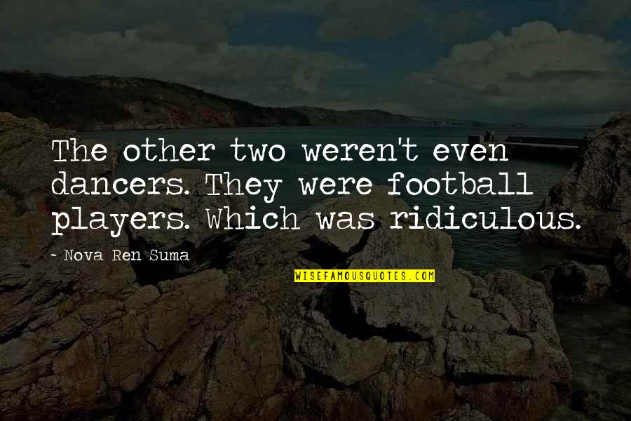 Football Players Quotes By Nova Ren Suma: The other two weren't even dancers. They were