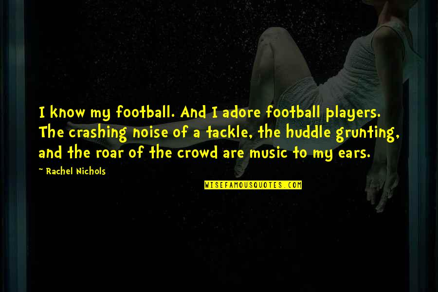 Football Players Quotes By Rachel Nichols: I know my football. And I adore football