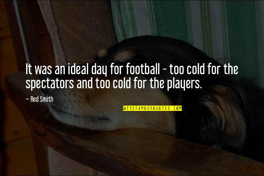 Football Players Quotes By Red Smith: It was an ideal day for football -