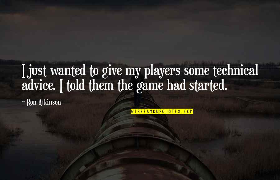 Football Players Quotes By Ron Atkinson: I just wanted to give my players some