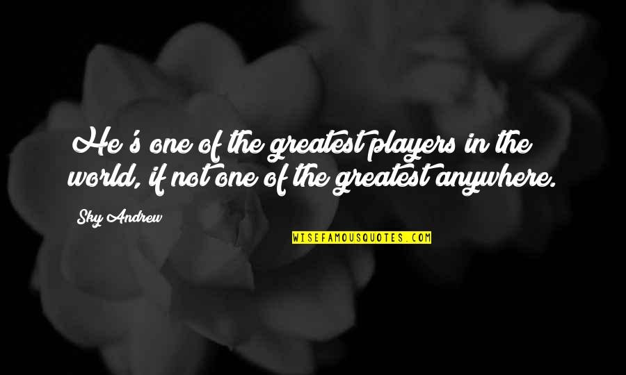 Football Players Quotes By Sky Andrew: He's one of the greatest players in the
