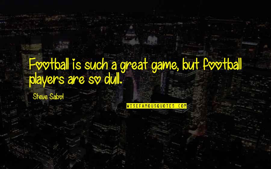 Football Players Quotes By Steve Sabol: Football is such a great game, but football