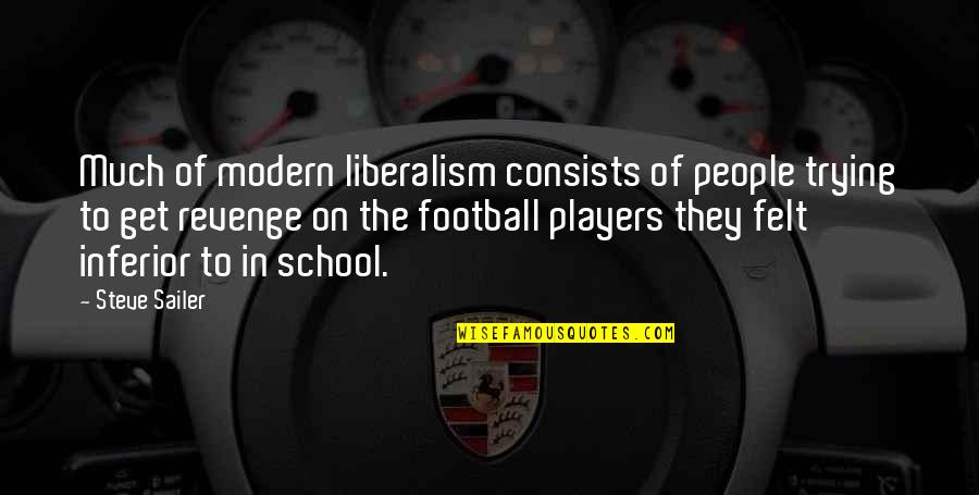 Football Players Quotes By Steve Sailer: Much of modern liberalism consists of people trying