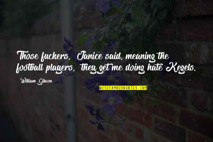 "Football Players Quotes By William Gibson: Those fuckers,"" Janice said, meaning the football players,"