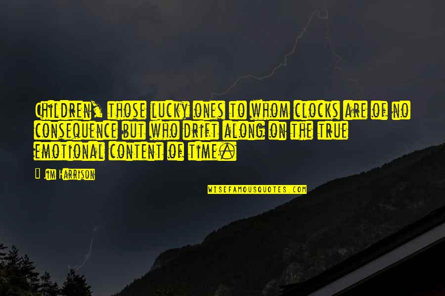 Football Raider Quotes By Jim Harrison: Children, those lucky ones to whom clocks are