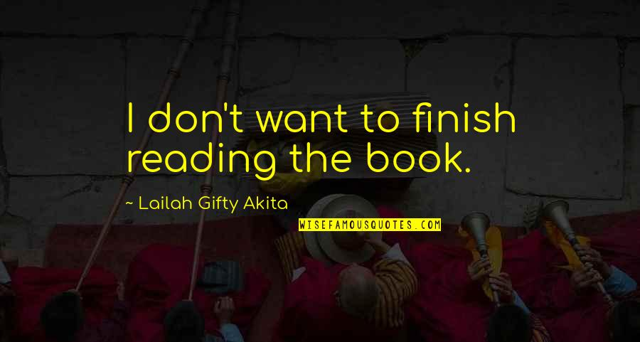 Football Raider Quotes By Lailah Gifty Akita: I don't want to finish reading the book.