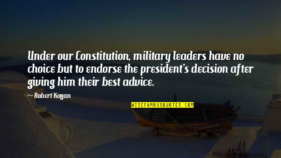 Football Raider Quotes By Robert Kagan: Under our Constitution, military leaders have no choice