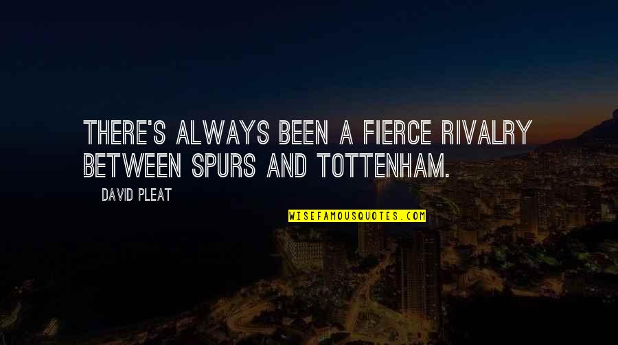 Football Rivalry Quotes By David Pleat: There's always been a fierce rivalry between Spurs