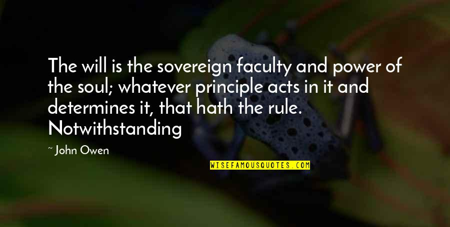 Football Rivalry Quotes By John Owen: The will is the sovereign faculty and power