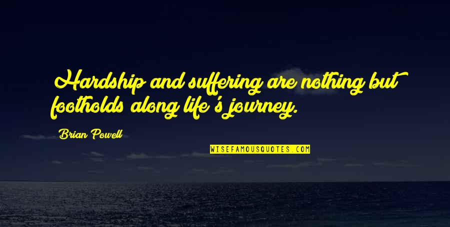 Footholds Quotes By Brian Powell: Hardship and suffering are nothing but footholds along