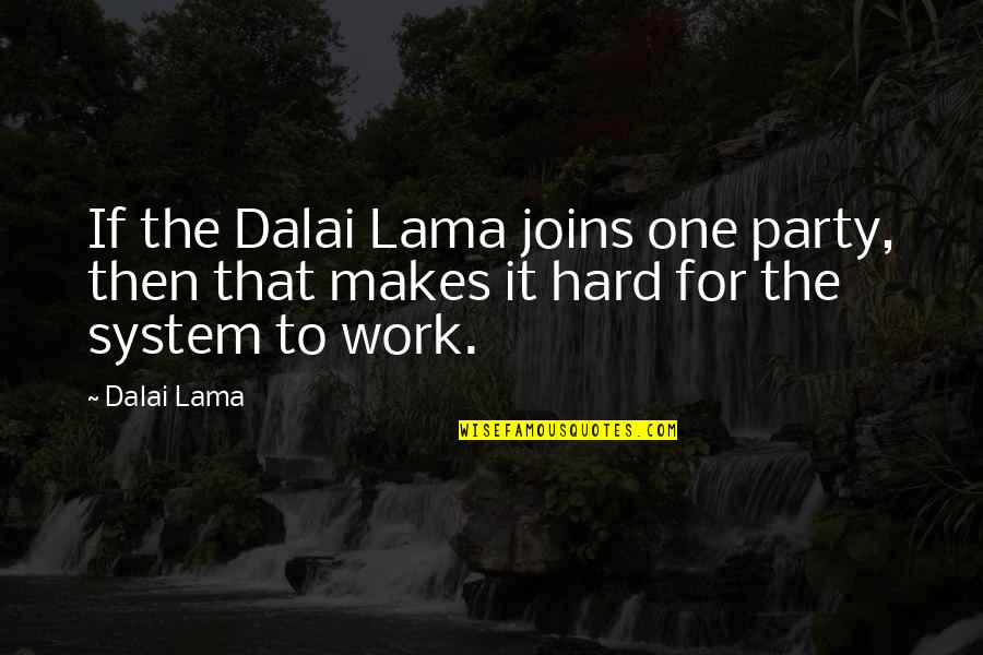 Footholds Quotes By Dalai Lama: If the Dalai Lama joins one party, then