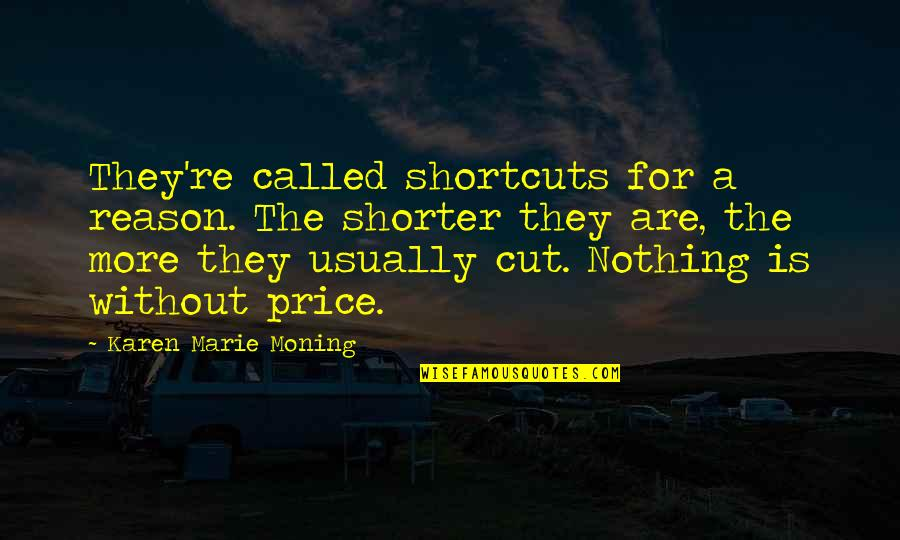 Footholds Quotes By Karen Marie Moning: They're called shortcuts for a reason. The shorter