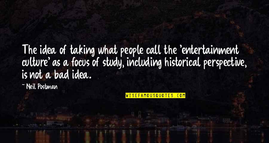 Footholds Quotes By Neil Postman: The idea of taking what people call the