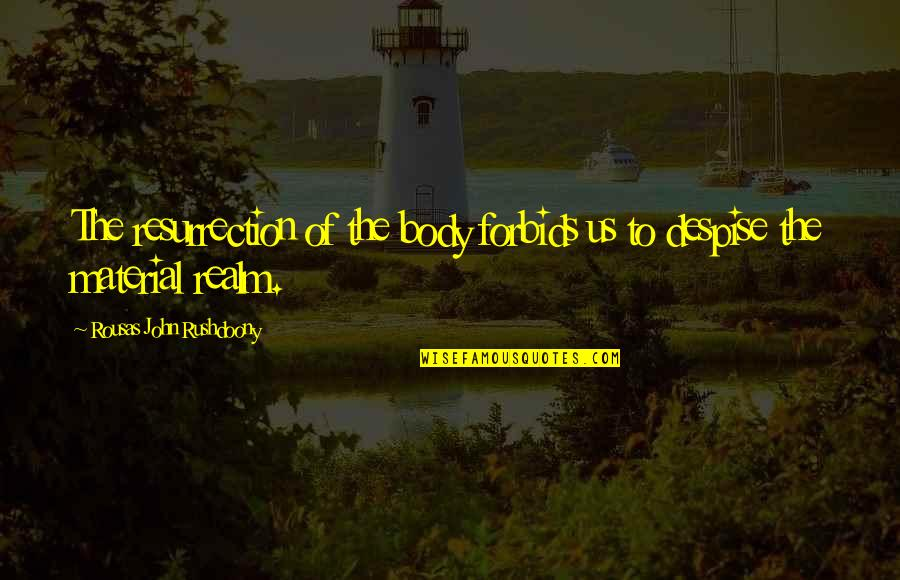 Footholds Quotes By Rousas John Rushdoony: The resurrection of the body forbids us to