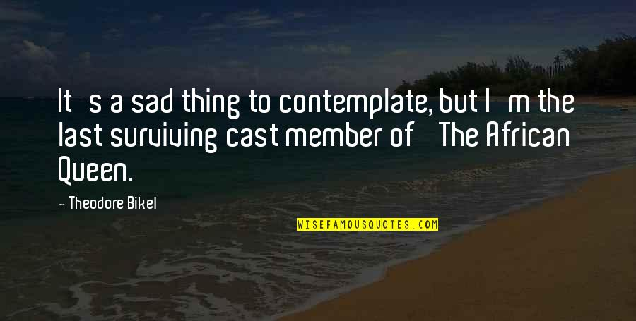 Footholds Quotes By Theodore Bikel: It's a sad thing to contemplate, but I'm