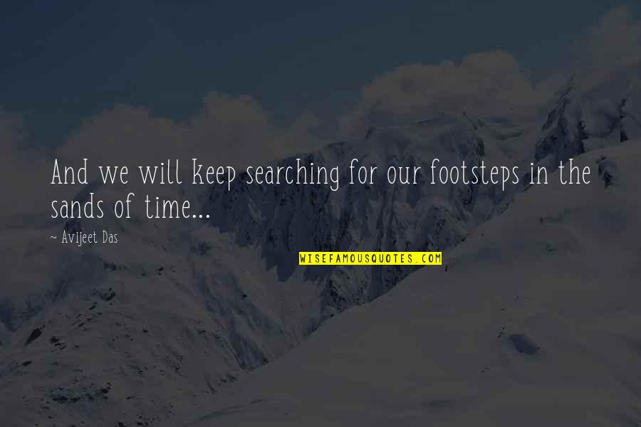 Footsteps And Love Quotes By Avijeet Das: And we will keep searching for our footsteps