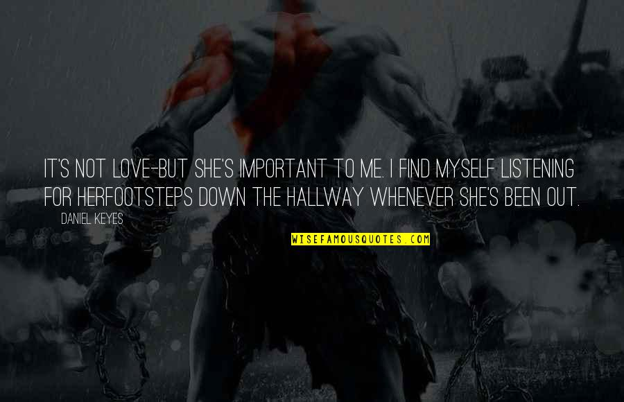 Footsteps And Love Quotes By Daniel Keyes: It's not love-but she's important to me. I