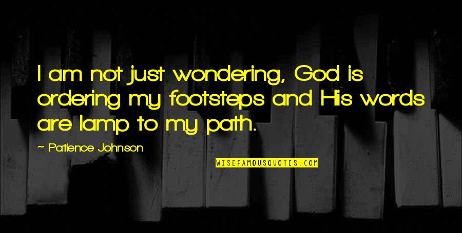 Footsteps And Love Quotes By Patience Johnson: I am not just wondering, God is ordering