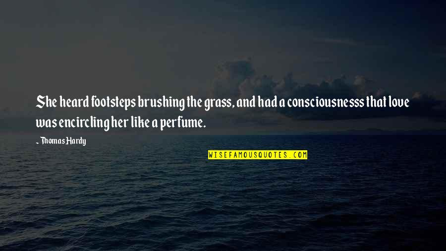 Footsteps And Love Quotes By Thomas Hardy: She heard footsteps brushing the grass, and had
