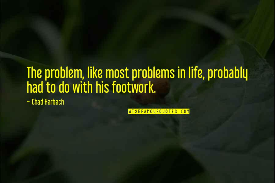 Footwork Quotes By Chad Harbach: The problem, like most problems in life, probably