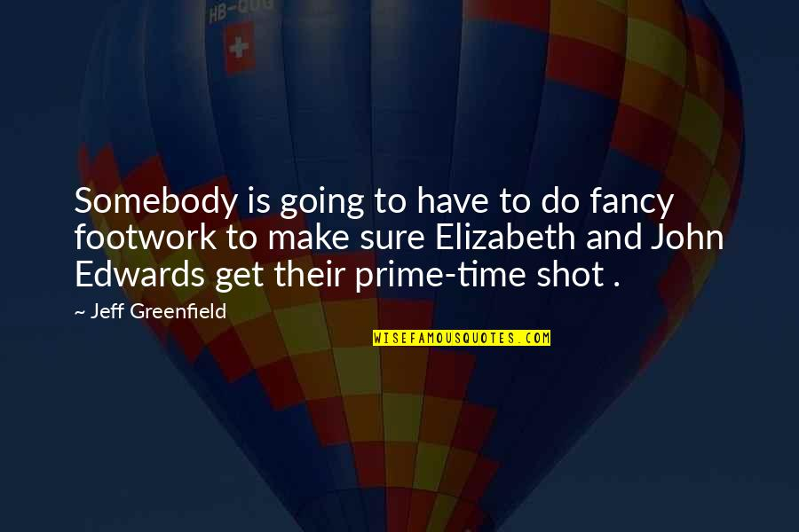 Footwork Quotes By Jeff Greenfield: Somebody is going to have to do fancy