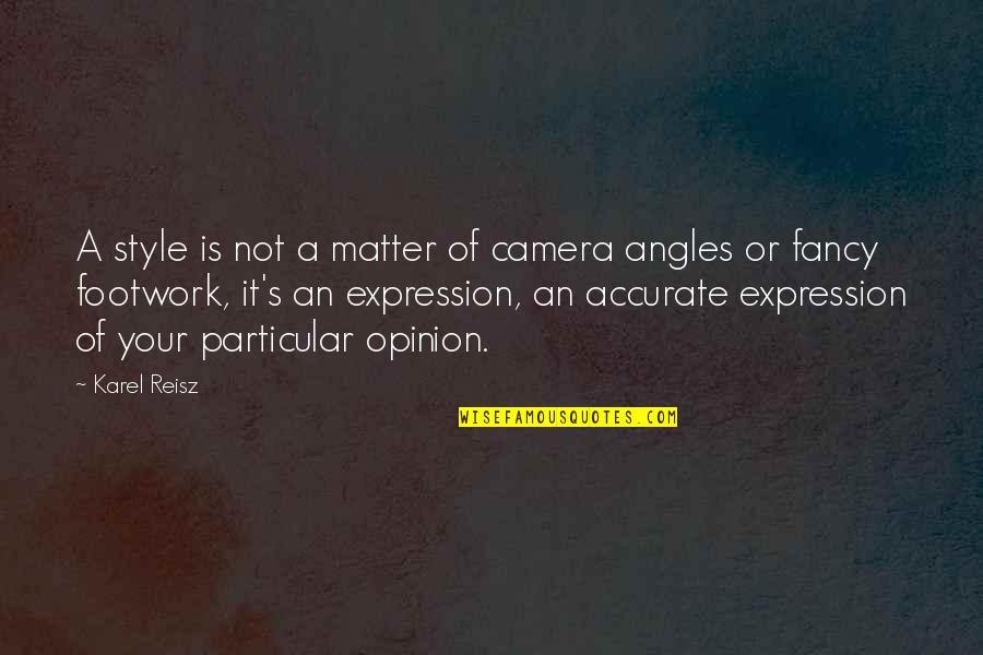 Footwork Quotes By Karel Reisz: A style is not a matter of camera