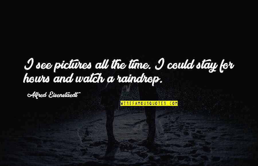 For All Time Quotes By Alfred Eisenstaedt: I see pictures all the time. I could