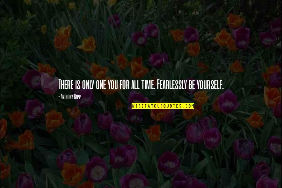 For All Time Quotes By Anthony Rapp: There is only one you for all time.