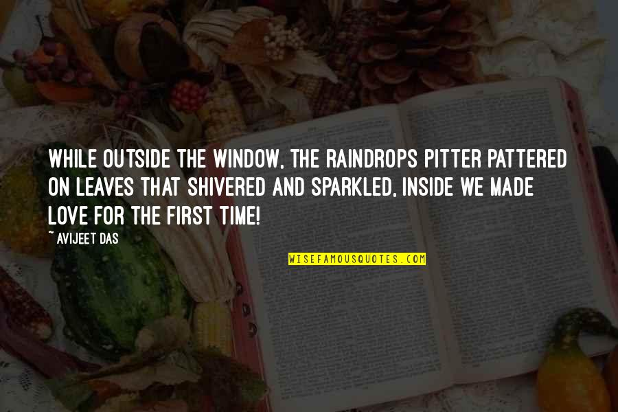 For All Time Quotes By Avijeet Das: While outside the window, the raindrops pitter pattered