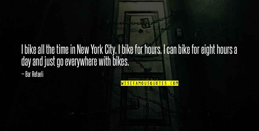 For All Time Quotes By Bar Refaeli: I bike all the time in New York