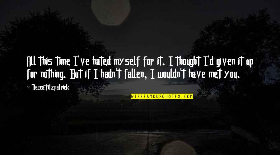 For All Time Quotes By Becca Fitzpatrick: All this time I've hated myself for it.