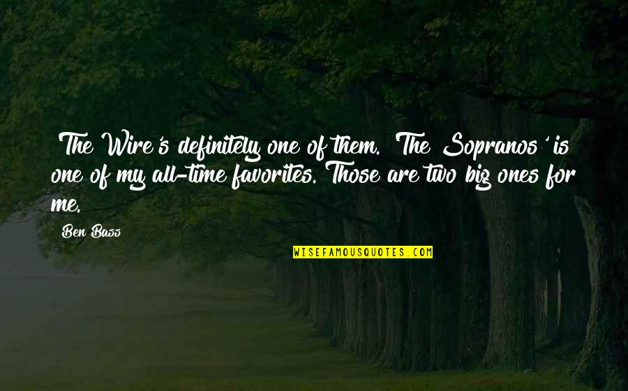 For All Time Quotes By Ben Bass: 'The Wire's definitely one of them. 'The Sopranos'