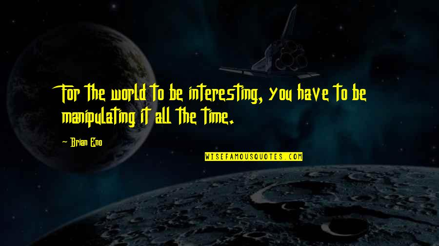 For All Time Quotes By Brian Eno: For the world to be interesting, you have