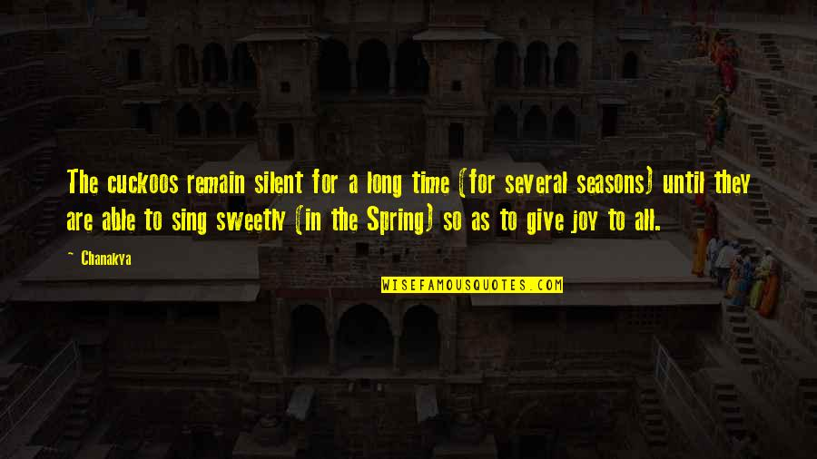 For All Time Quotes By Chanakya: The cuckoos remain silent for a long time