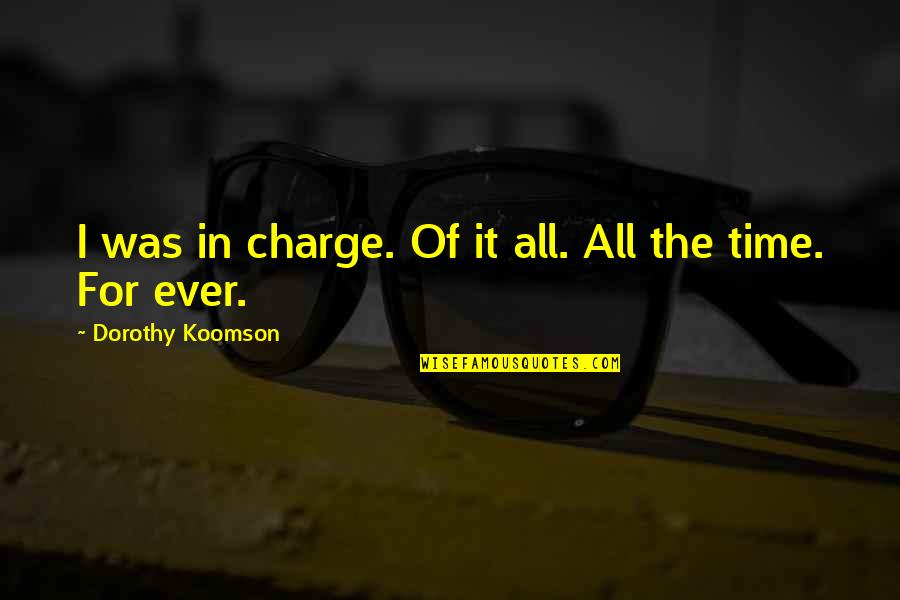 For All Time Quotes By Dorothy Koomson: I was in charge. Of it all. All