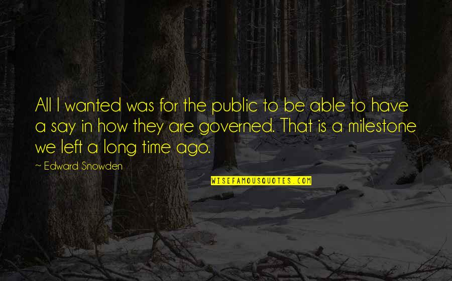 For All Time Quotes By Edward Snowden: All I wanted was for the public to