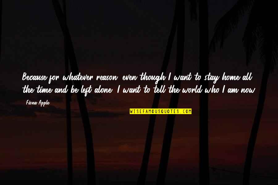 For All Time Quotes By Fiona Apple: Because for whatever reason, even though I want