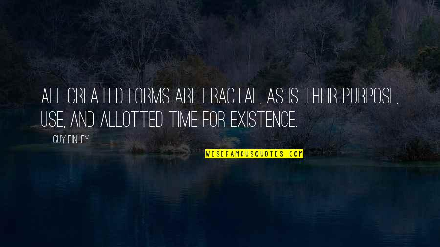 For All Time Quotes By Guy Finley: All created forms are fractal, as is their