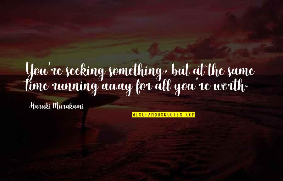 For All Time Quotes By Haruki Murakami: You're seeking something, but at the same time