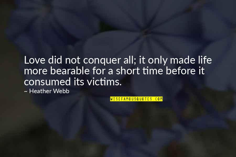 For All Time Quotes By Heather Webb: Love did not conquer all; it only made