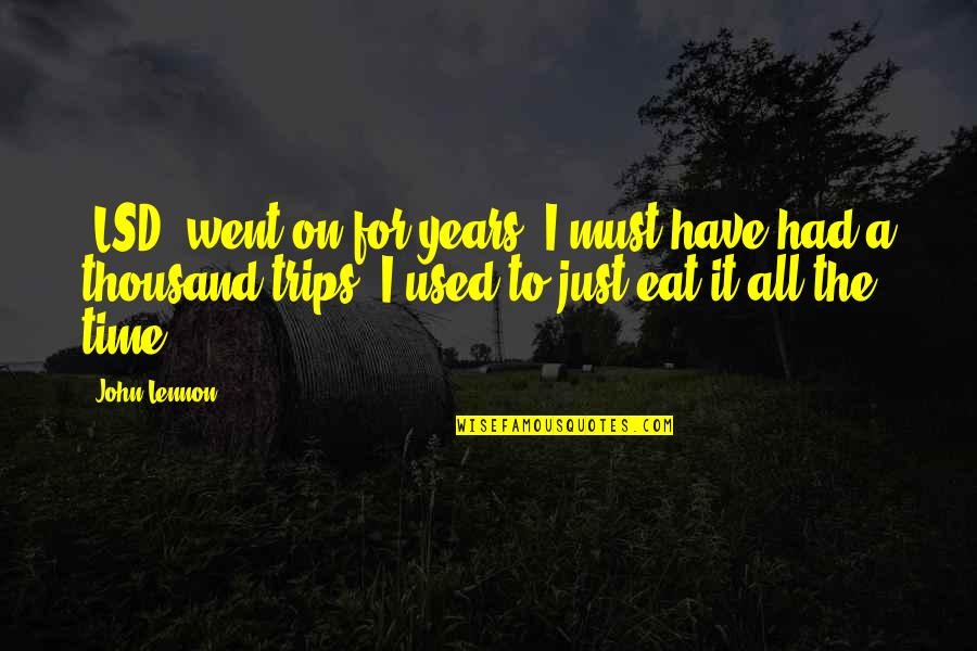 For All Time Quotes By John Lennon: [LSD] went on for years. I must have