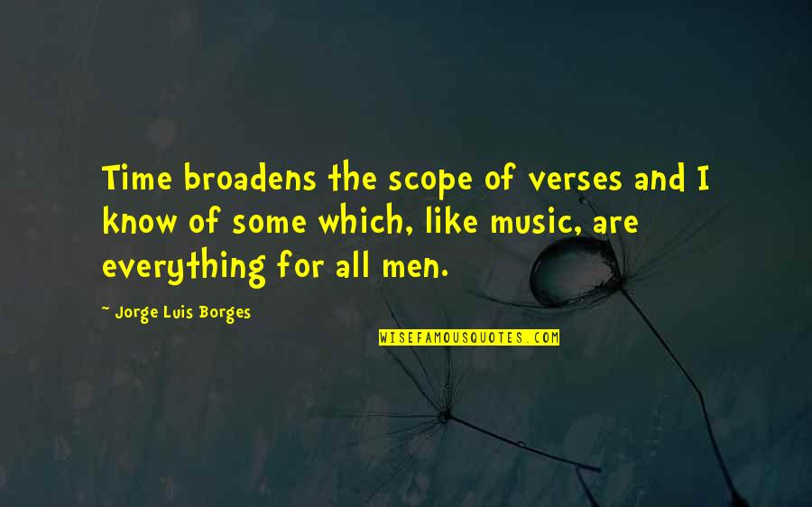 For All Time Quotes By Jorge Luis Borges: Time broadens the scope of verses and I