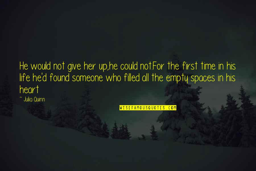 For All Time Quotes By Julia Quinn: He would not give her up,he could not.For