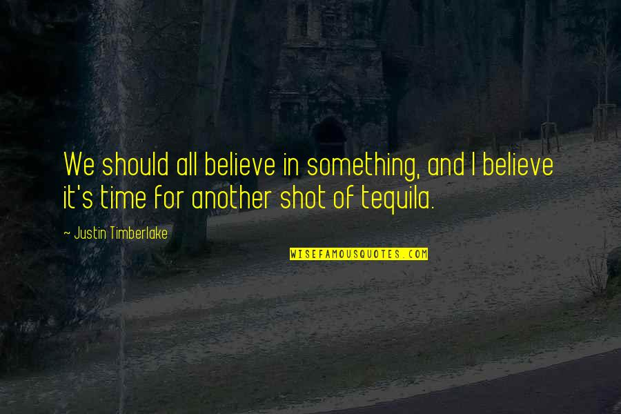 For All Time Quotes By Justin Timberlake: We should all believe in something, and I
